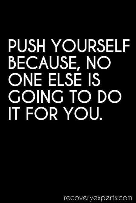 "motivational meme that reads ""Push yourself, because no one else is going to do it for you."""